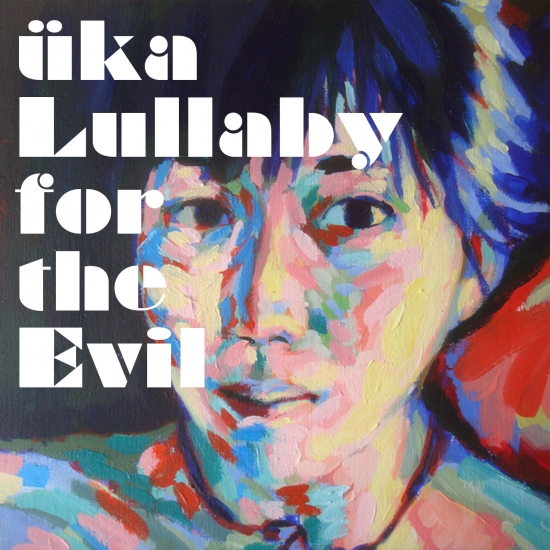 üka / Lullaby for the Evil ユカ / ララバイ・フォー・ジ・エーヴル