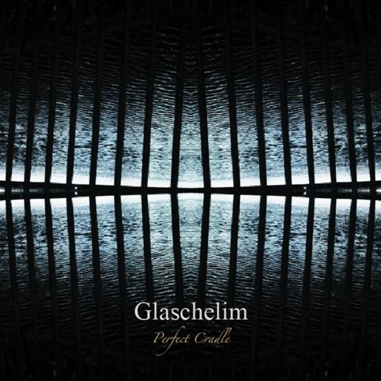 Glaschelim / Perfect Cradle
